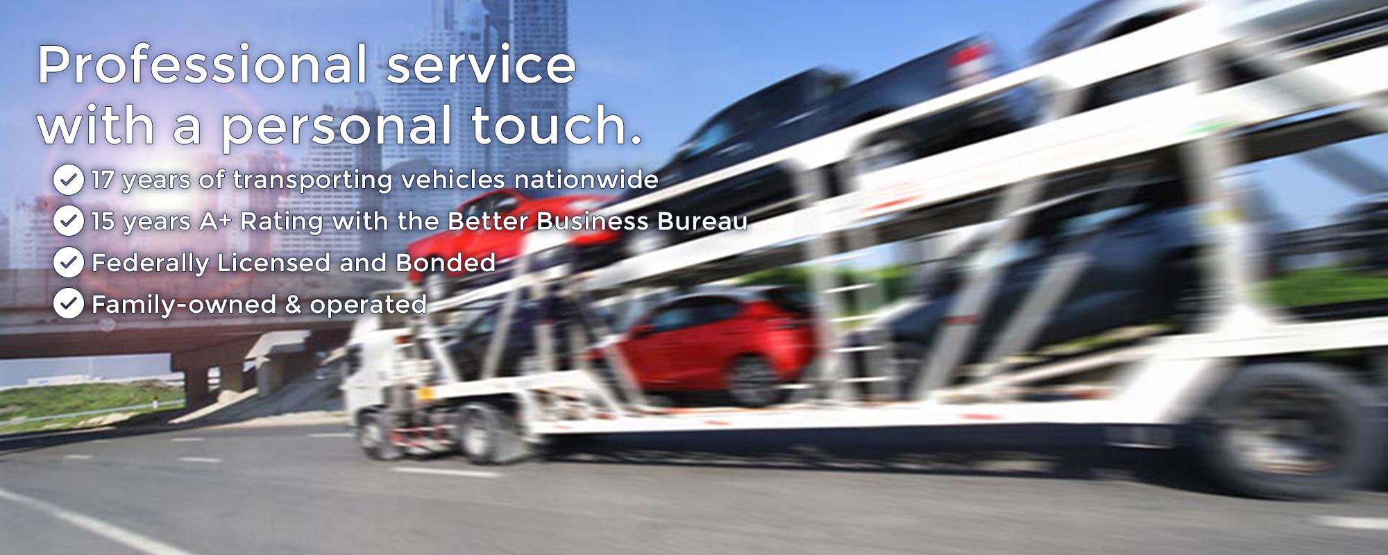 We can ship your car anywhere<br> with our  professional service and a personal touch!